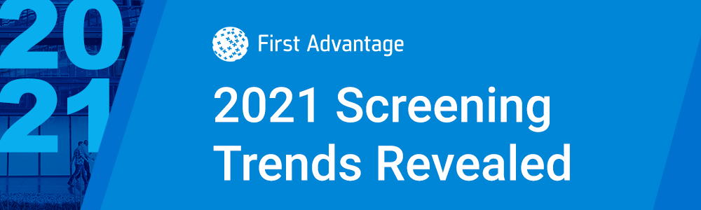 First Advantage 2021 Screening Trends Revealed