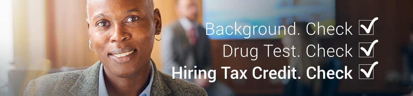 Background. Check. Drug Test. Check. Hiring Tax Credit. Check