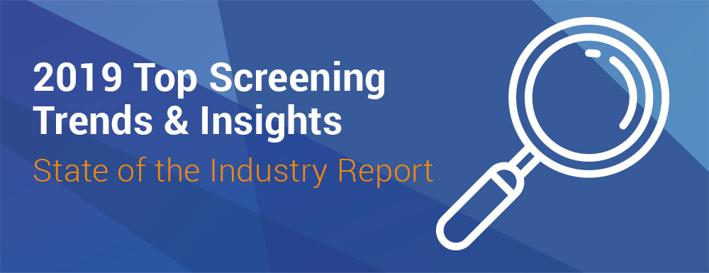 2019 Top Screening Trends & Insights. State of the Industry Report.